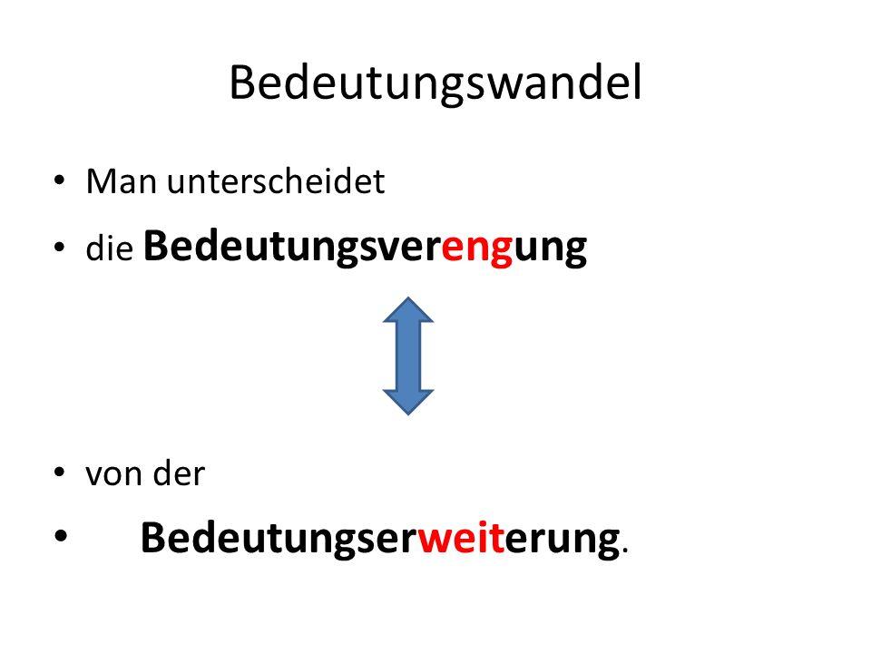 Bedeutungsverengung - Beispiele Die Bedeutung kann verengt werden – Einschränkung des Bedeutungsumfanges bzw.