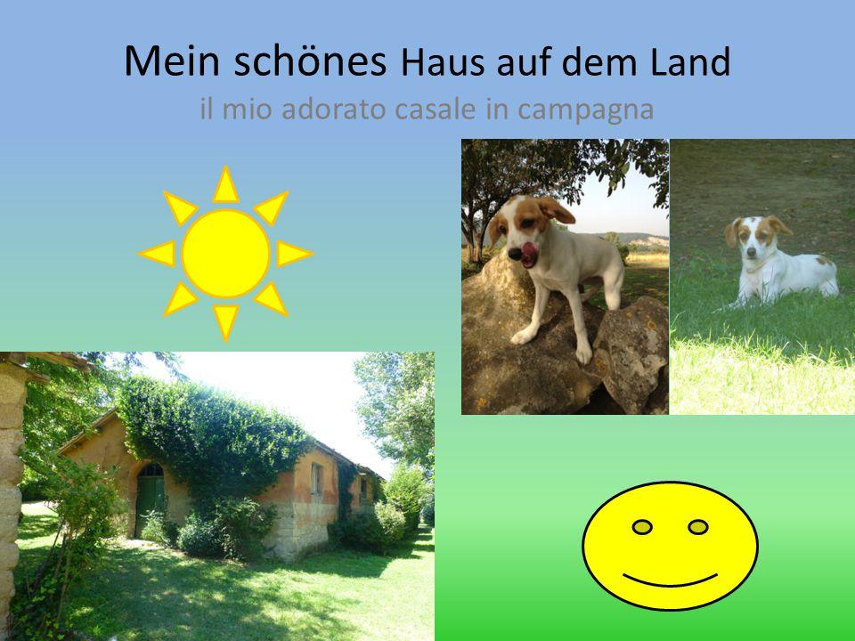 Mein schönes Haus auf dem Land il mio adorato casale in campagna