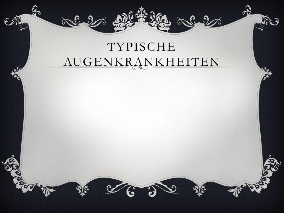 TYPISCHE AUGENKRANKHEITEN