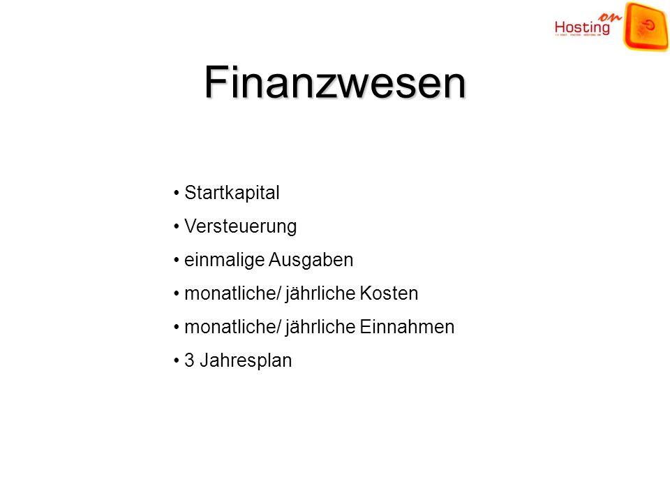 Finanzwesen Startkapital Versteuerung einmalige Ausgaben monatliche/ jährliche Kosten monatliche/ jährliche Einnahmen 3 Jahresplan