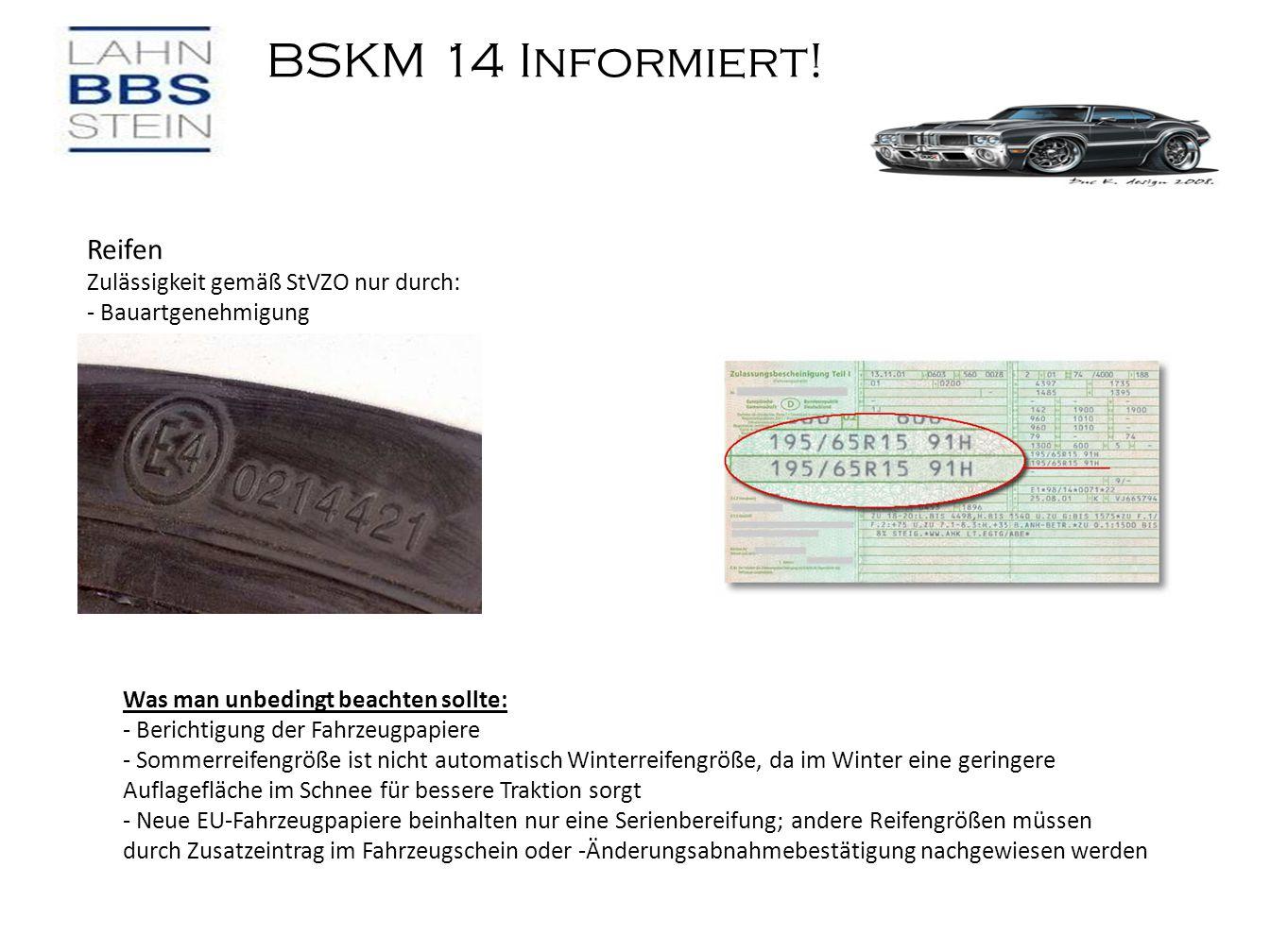 BSKM 14 Informiert! Reifen Zulässigkeit gemäß StVZO nur durch: - Bauartgenehmigung Was man unbedingt beachten sollte: - Berichtigung der Fahrzeugpapie