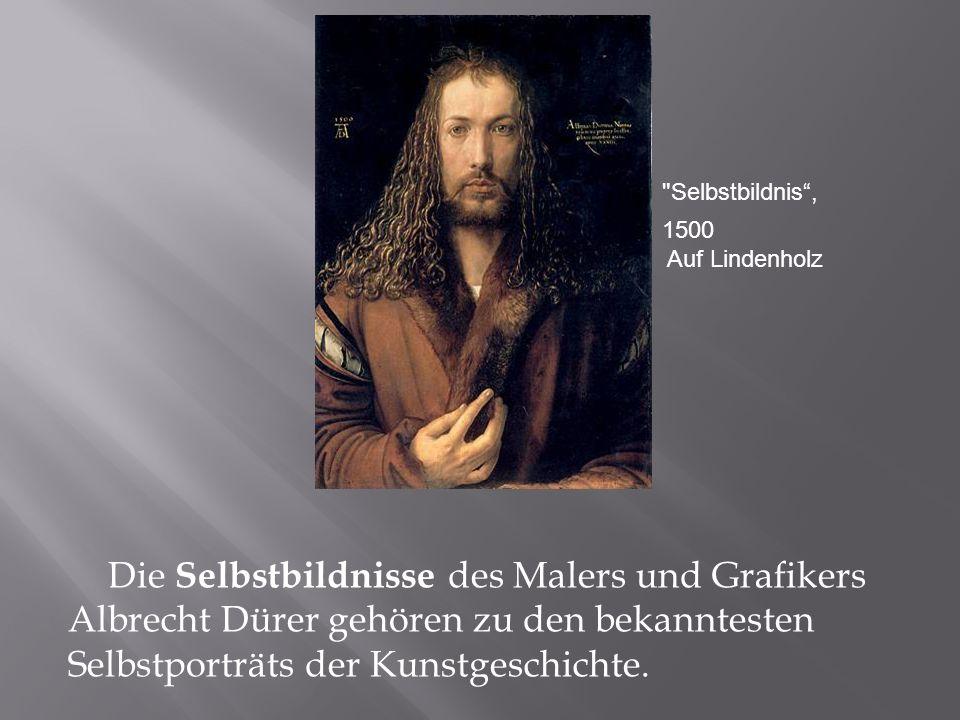 Die Selbstbildnisse des Malers und Grafikers Albrecht Dürer gehören zu den bekanntesten Selbstporträts der Kunstgeschichte.