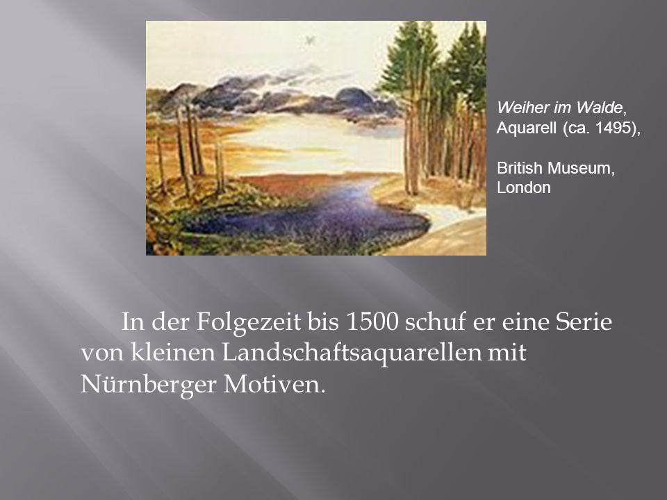 In der Folgezeit bis 1500 schuf er eine Serie von kleinen Landschaftsaquarellen mit Nürnberger Motiven.