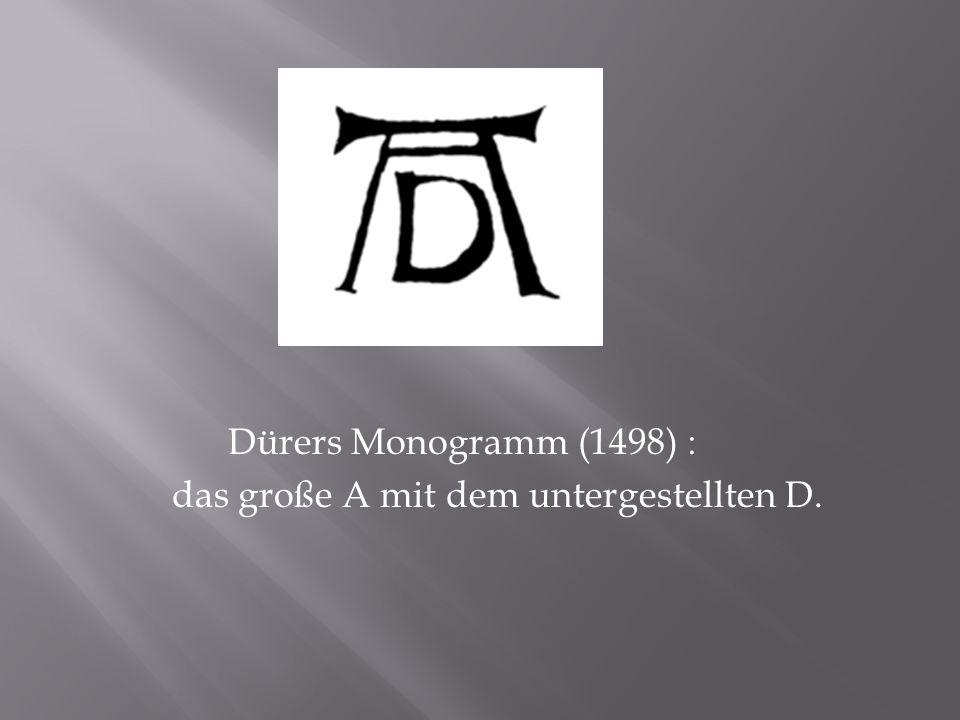Dürers Monogramm (1498) : das große A mit dem untergestellten D.