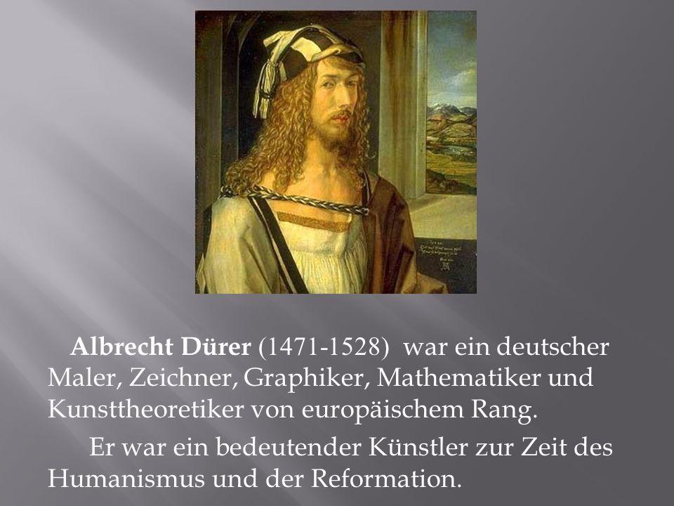 Albrecht Dürer (1471-1528) war ein deutscher Maler, Zeichner, Graphiker, Mathematiker und Kunsttheoretiker von europäischem Rang.