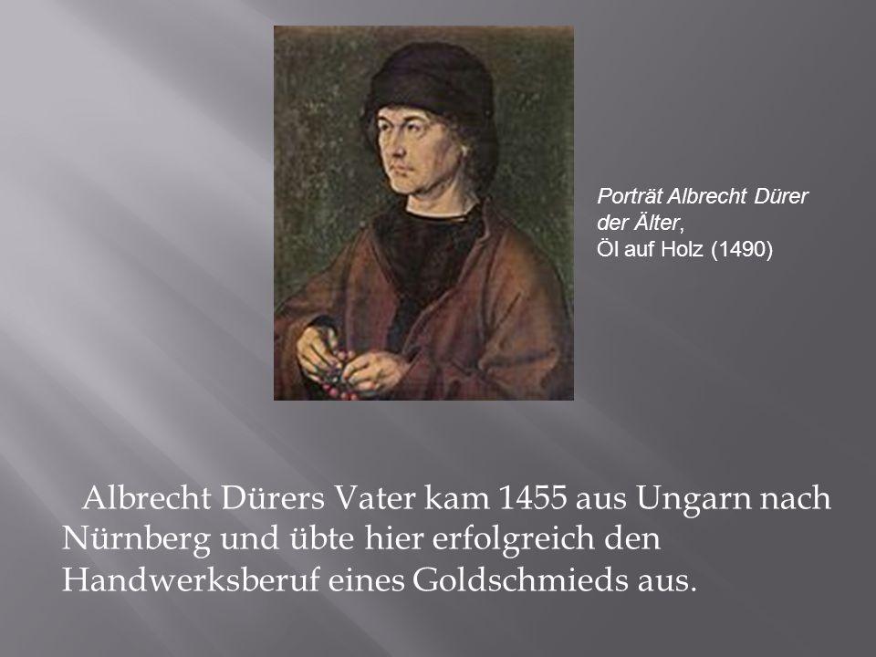 Albrecht Dürers Vater kam 1455 aus Ungarn nach Nürnberg und übte hier erfolgreich den Handwerksberuf eines Goldschmieds aus.