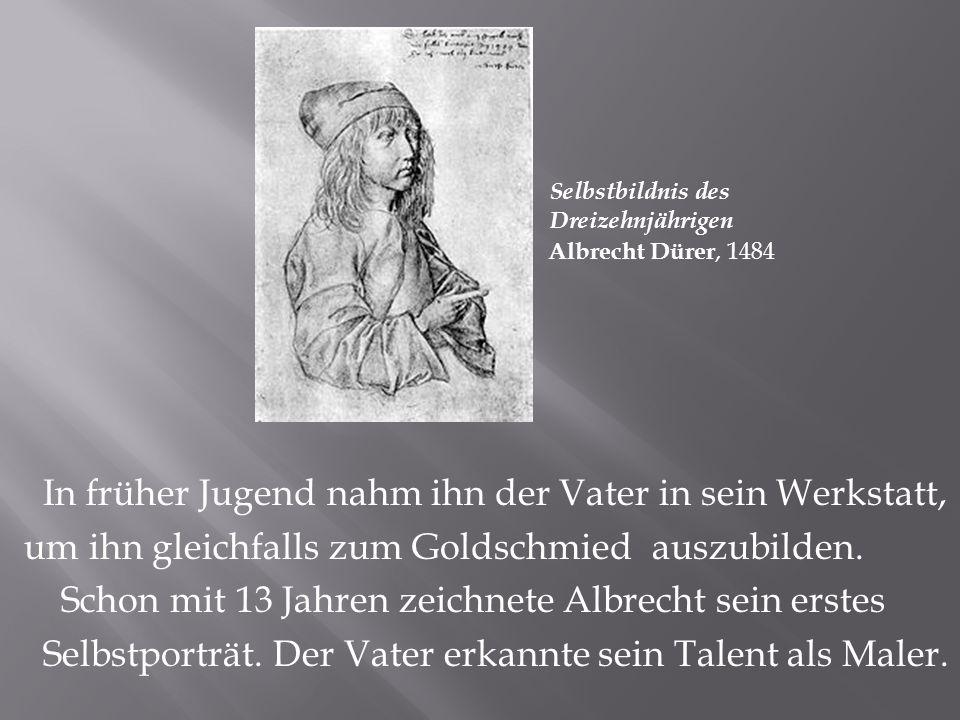 Als Albrecht 15 Jahre alt war, schickte ihn der Vater in die Werkstaat des besten Malers von Nürnberg, Michael Wolgemut.