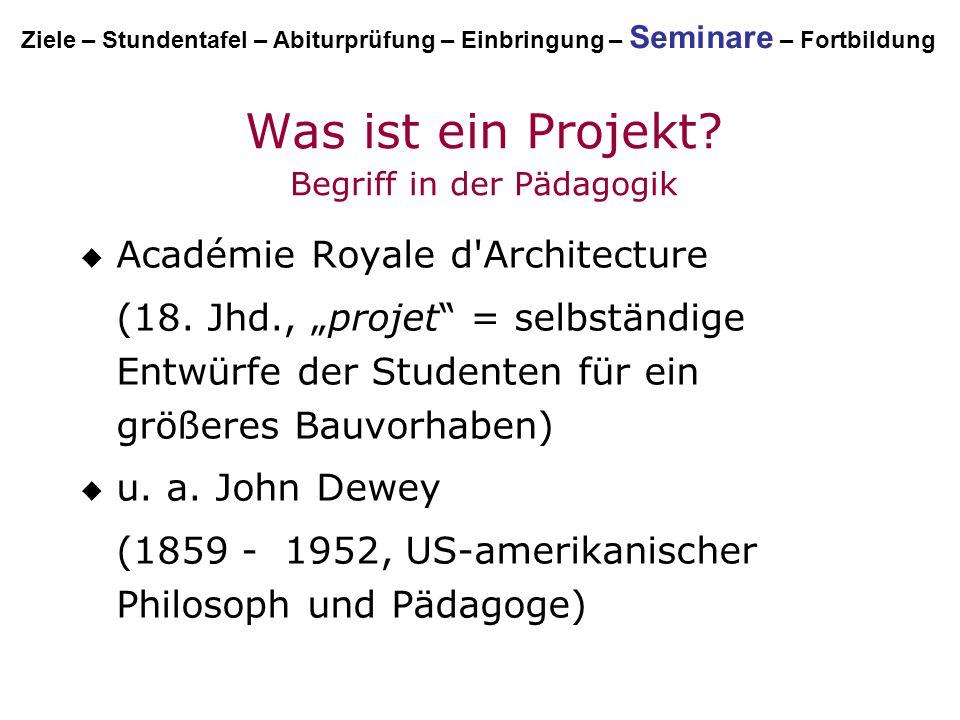 """Was ist ein Projekt? Begriff in der Pädagogik  Académie Royale d'Architecture (18. Jhd., """"projet"""" = selbständige Entwürfe der Studenten für ein größe"""