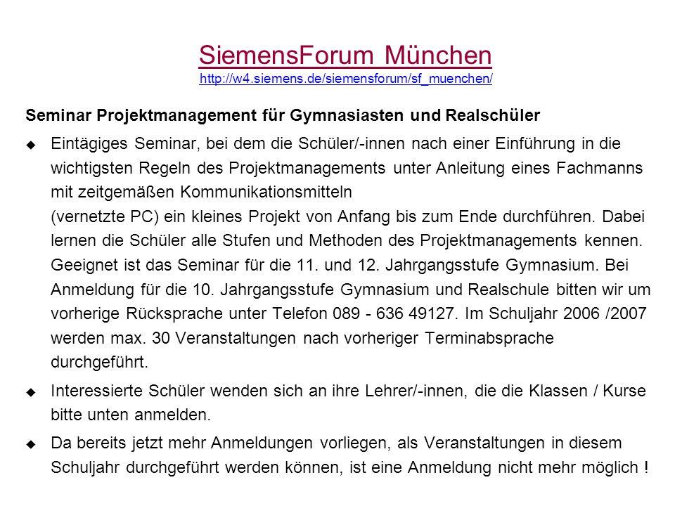 SiemensForum München http://w4.siemens.de/siemensforum/sf_muenchen/ Seminar Projektmanagement für Gymnasiasten und Realschüler  Eintägiges Seminar, b