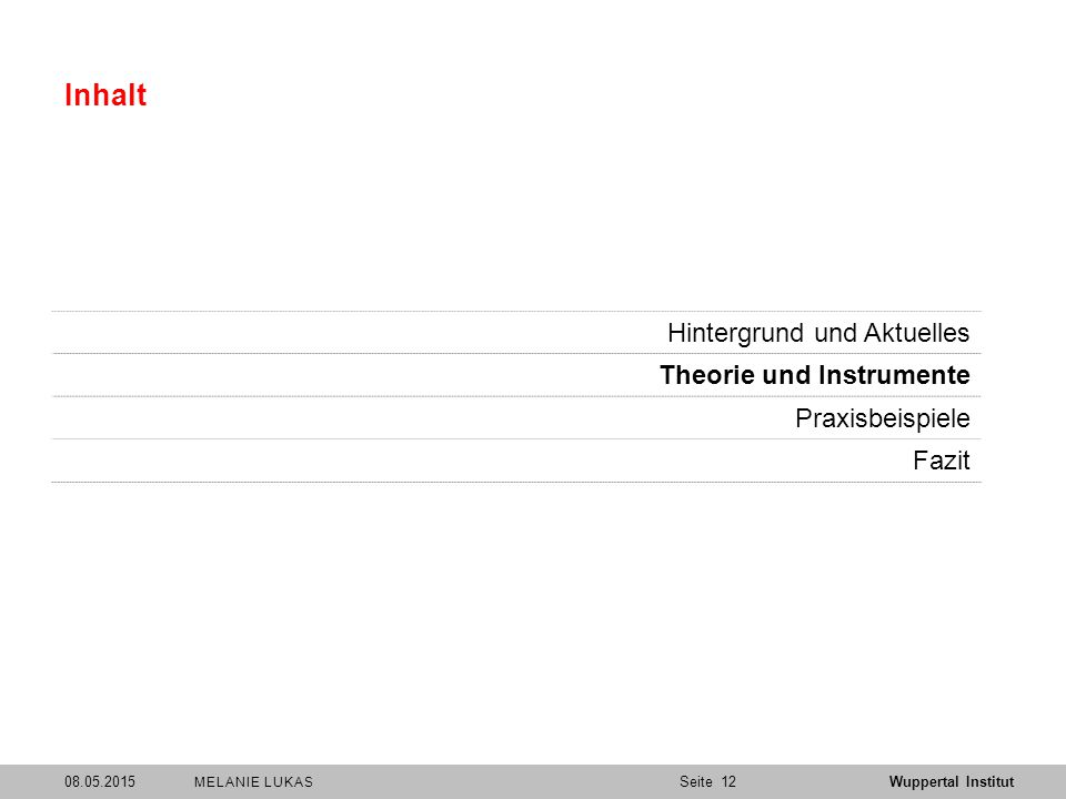 SeiteWuppertal Institut Inhalt Hintergrund und Aktuelles Theorie und Instrumente Praxisbeispiele Fazit 1208.05.2015 MELANIE LUKAS