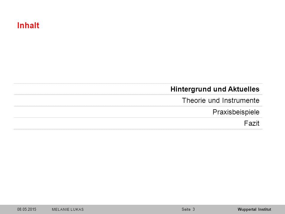 SeiteWuppertal Institut Inhalt Hintergrund und Aktuelles Theorie und Instrumente Praxisbeispiele Fazit 308.05.2015 MELANIE LUKAS