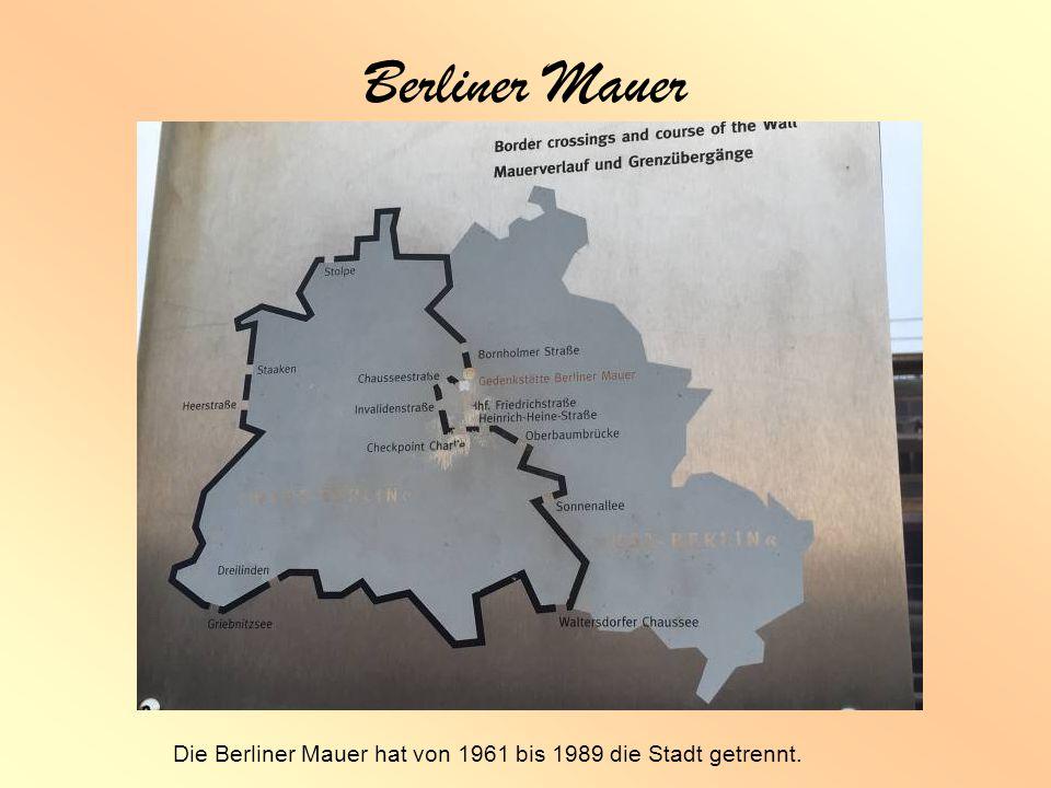 Berliner Mauer Die Berliner Mauer hat von 1961 bis 1989 die Stadt getrennt.