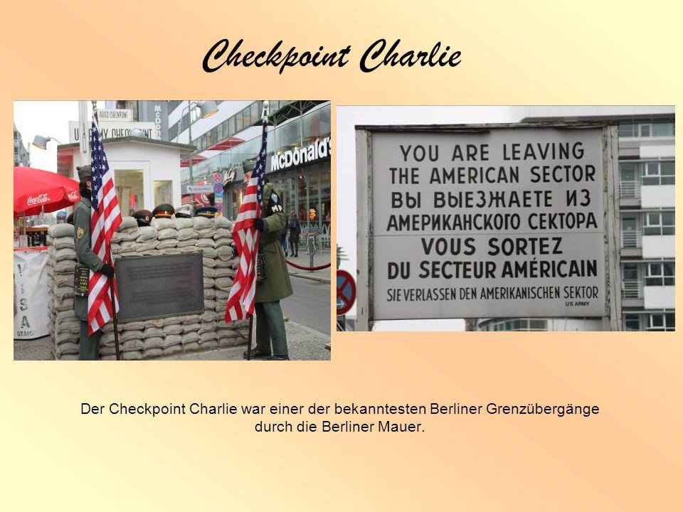 Checkpoint Charlie Der Checkpoint Charlie war einer der bekanntesten Berliner Grenzübergänge durch die Berliner Mauer.
