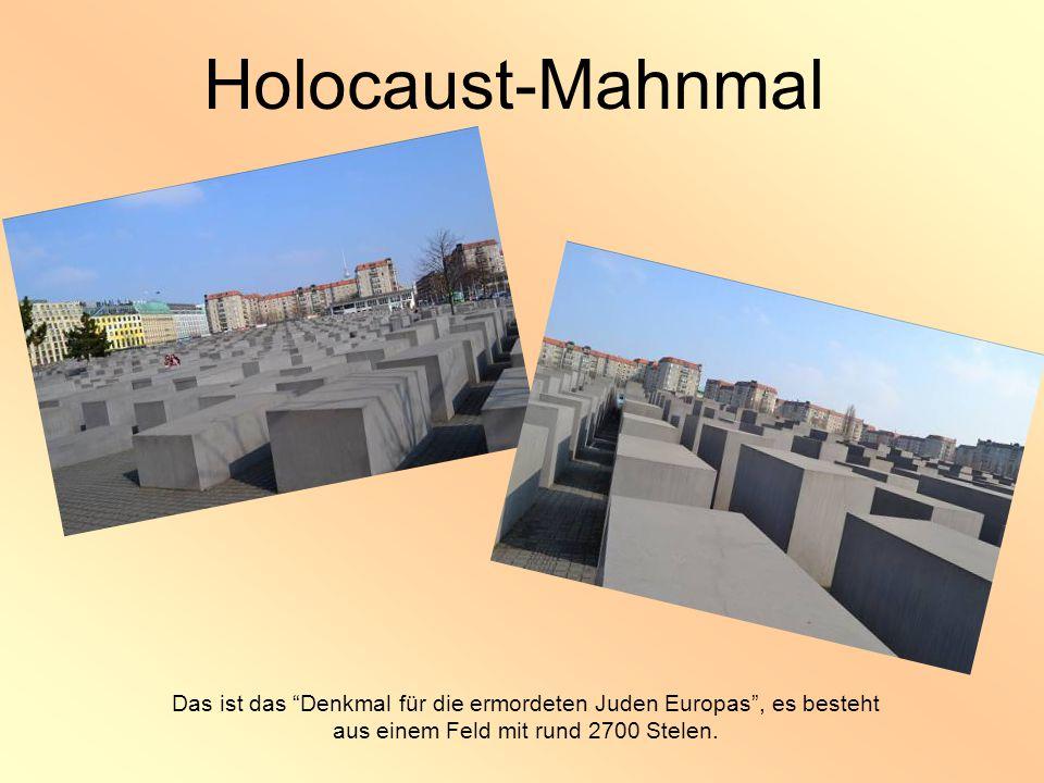 Holocaust-Mahnmal Das ist das Denkmal für die ermordeten Juden Europas , es besteht aus einem Feld mit rund 2700 Stelen.