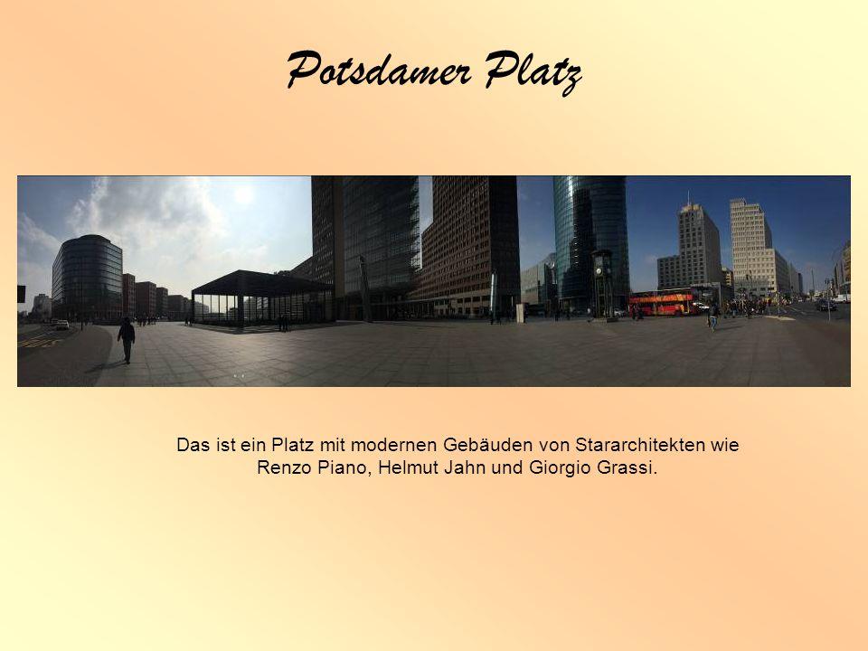 Potsdamer Platz Das ist ein Platz mit modernen Gebäuden von Stararchitekten wie Renzo Piano, Helmut Jahn und Giorgio Grassi.