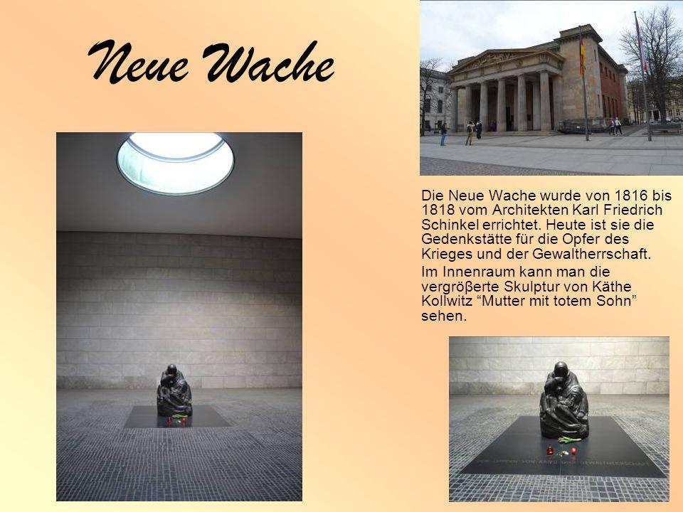 Neue Wache Die Neue Wache wurde von 1816 bis 1818 vom Architekten Karl Friedrich Schinkel errichtet.