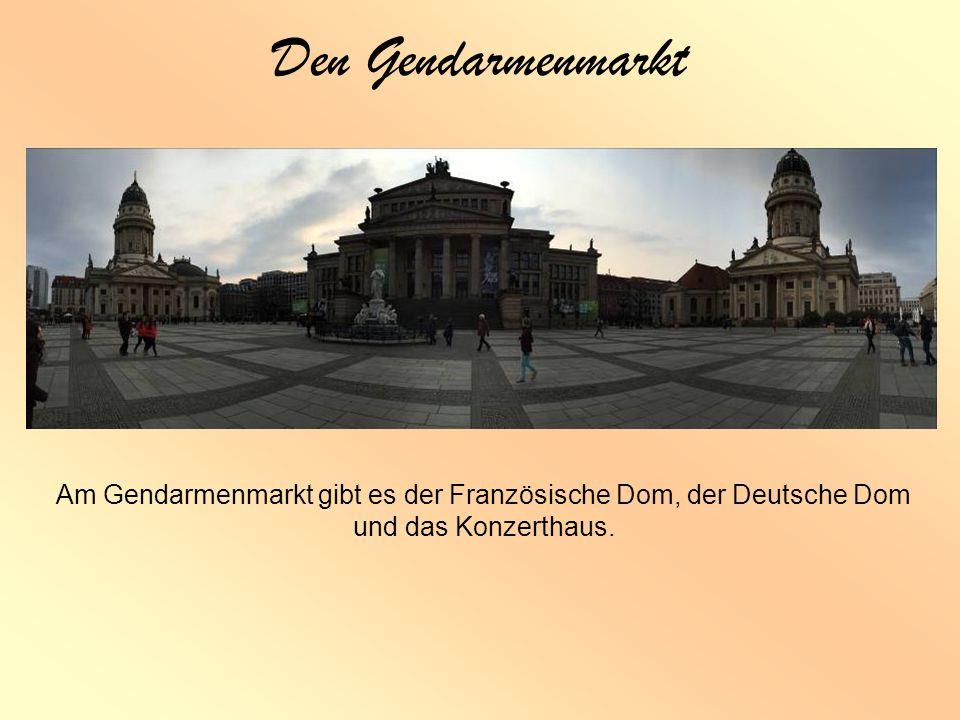 Den Gendarmenmarkt Am Gendarmenmarkt gibt es der Französische Dom, der Deutsche Dom und das Konzerthaus.