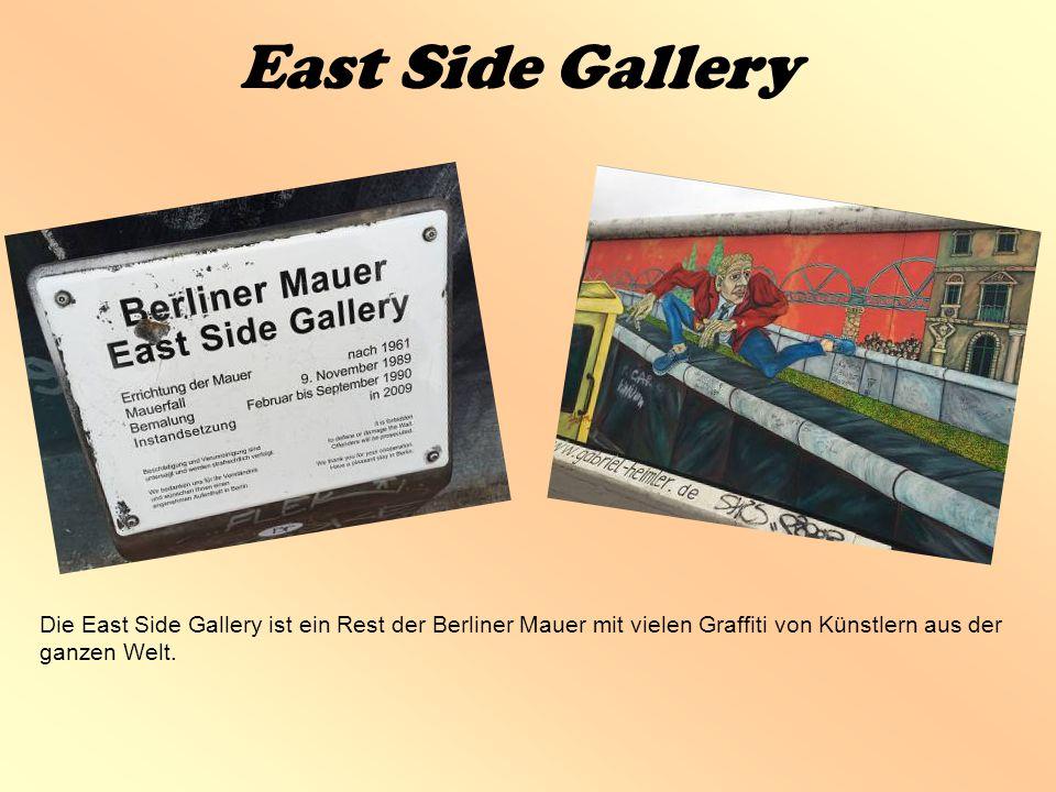 East Side Gallery Die East Side Gallery ist ein Rest der Berliner Mauer mit vielen Graffiti von Künstlern aus der ganzen Welt.