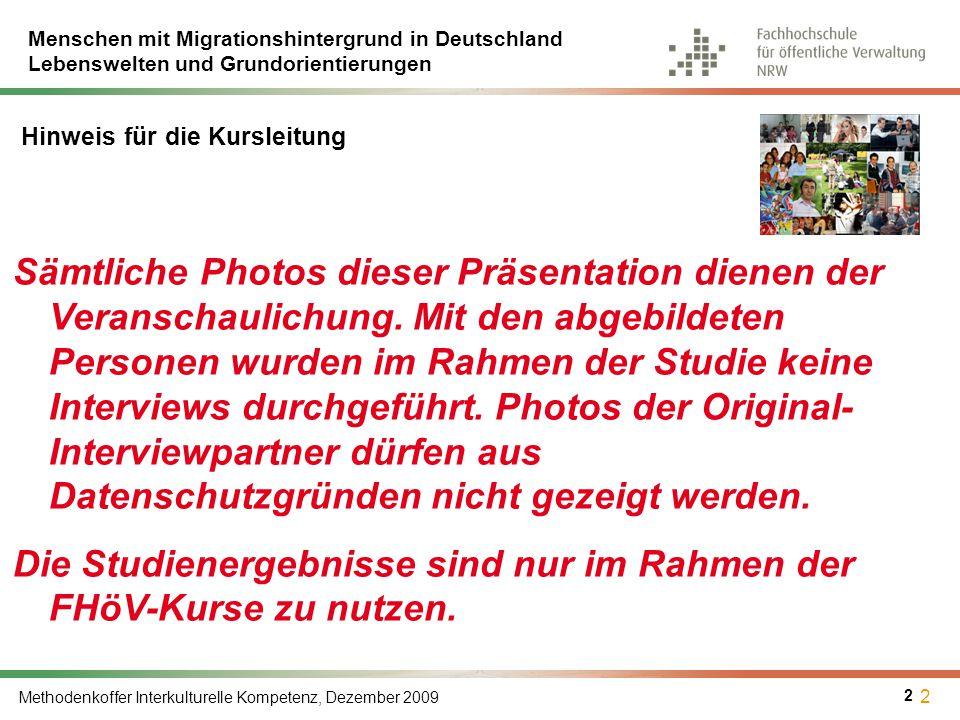 Menschen mit Migrationshintergrund in Deutschland Lebenswelten und Grundorientierungen Methodenkoffer Interkulturelle Kompetenz, Dezember 2009 2 Sämtl