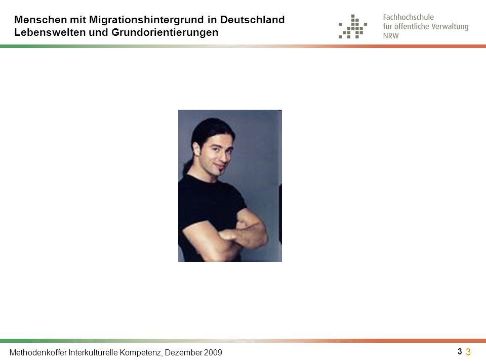Menschen mit Migrationshintergrund in Deutschland Lebenswelten und Grundorientierungen Methodenkoffer Interkulturelle Kompetenz, Dezember 2009 3 3