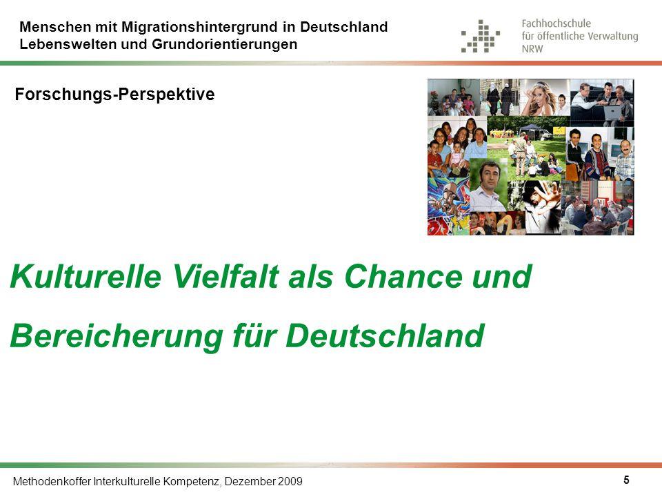 Menschen mit Migrationshintergrund in Deutschland Lebenswelten und Grundorientierungen Methodenkoffer Interkulturelle Kompetenz, Dezember 2009 5 Kultu