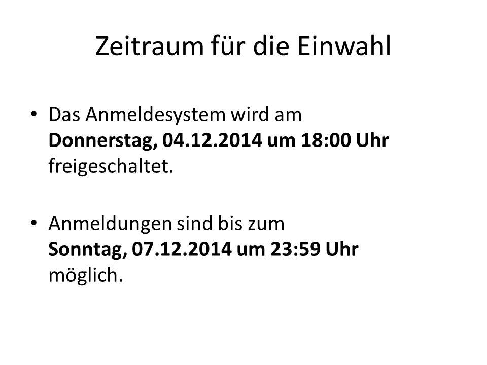 Zeitraum für die Einwahl Das Anmeldesystem wird am Donnerstag, 04.12.2014 um 18:00 Uhr freigeschaltet. Anmeldungen sind bis zum Sonntag, 07.12.2014 um