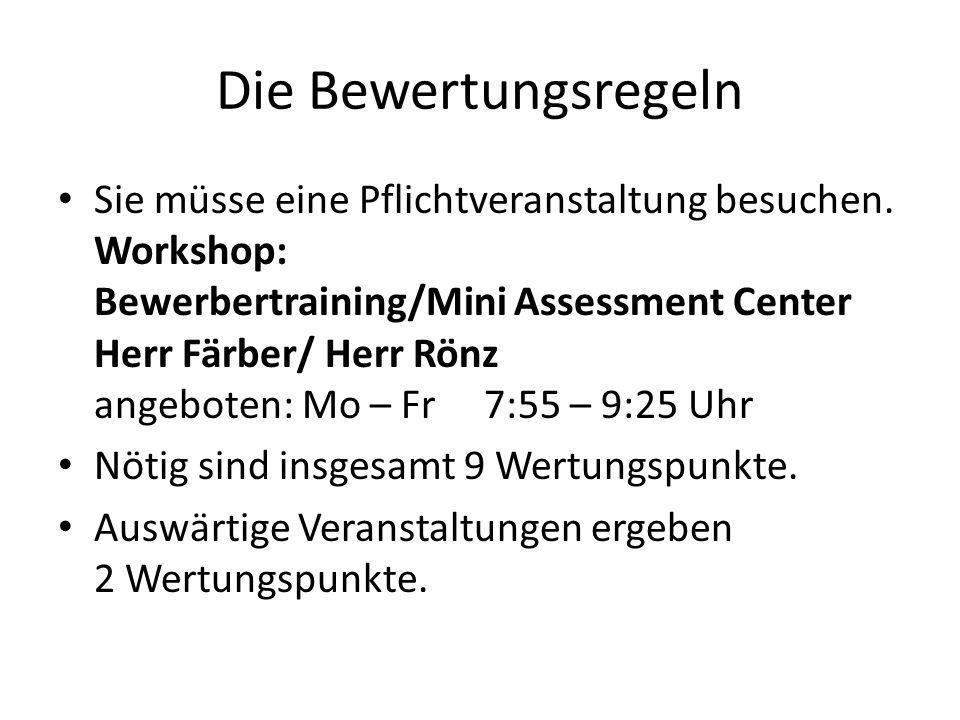Die Bewertungsregeln Sie müsse eine Pflichtveranstaltung besuchen. Workshop: Bewerbertraining/Mini Assessment Center Herr Färber/ Herr Rönz angeboten: