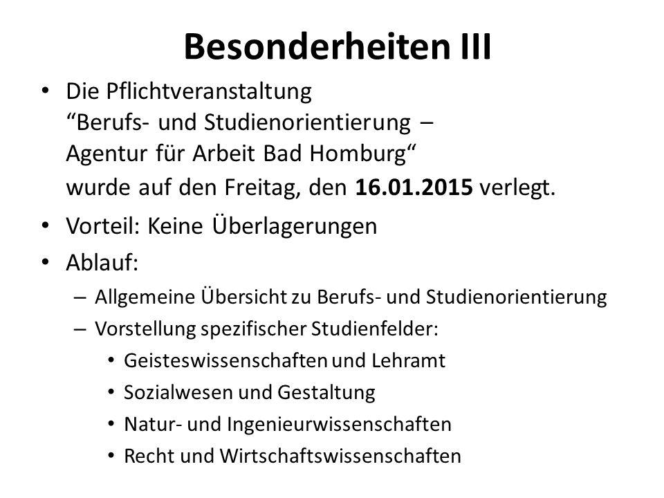 """Besonderheiten III Die Pflichtveranstaltung """"Berufs- und Studienorientierung – Agentur für Arbeit Bad Homburg"""" wurde auf den Freitag, den 16.01.2015 v"""