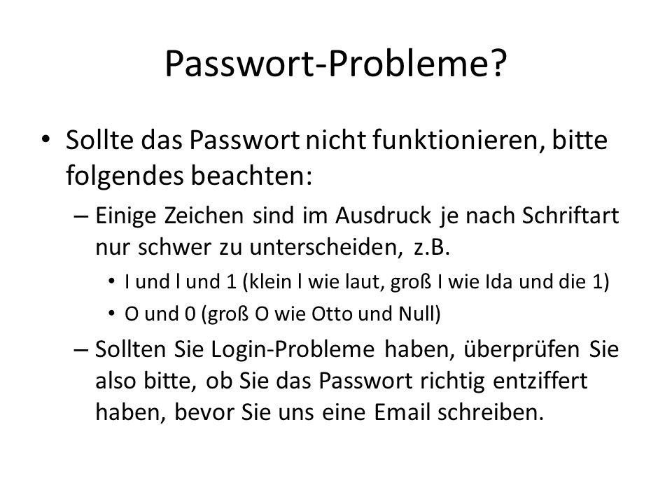 Passwort-Probleme? Sollte das Passwort nicht funktionieren, bitte folgendes beachten: – Einige Zeichen sind im Ausdruck je nach Schriftart nur schwer