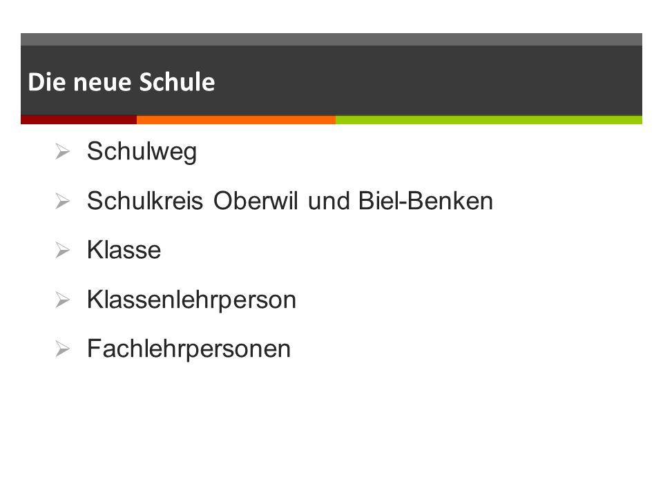 Die neue Schule  Schulweg  Schulkreis Oberwil und Biel-Benken  Klasse  Klassenlehrperson  Fachlehrpersonen