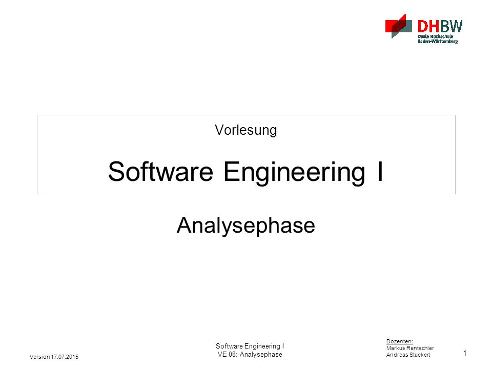 1 Dozenten: Markus Rentschler Andreas Stuckert Version 17.07.2015 Software Engineering I VE 08: Analysephase Vorlesung Software Engineering I Analysep