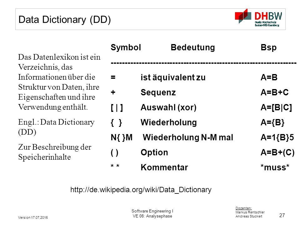 27 Dozenten: Markus Rentschler Andreas Stuckert Version 17.07.2015 Software Engineering I VE 08: Analysephase Das Datenlexikon ist ein Verzeichnis, da