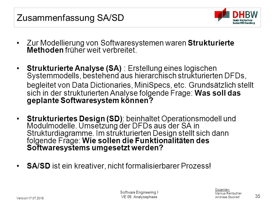 35 Dozenten: Markus Rentschler Andreas Stuckert Version 17.07.2015 Software Engineering I VE 08: Analysephase Zusammenfassung SA/SD Zur Modellierung v