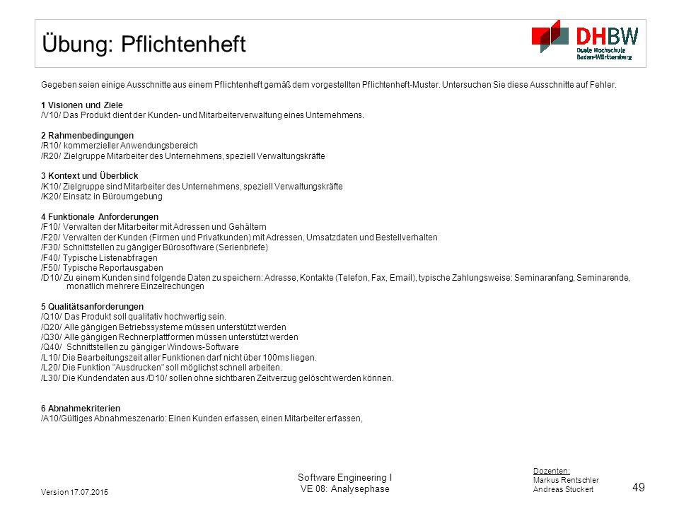 49 Dozenten: Markus Rentschler Andreas Stuckert Version 17.07.2015 Software Engineering I VE 08: Analysephase Übung: Pflichtenheft Gegeben seien einig