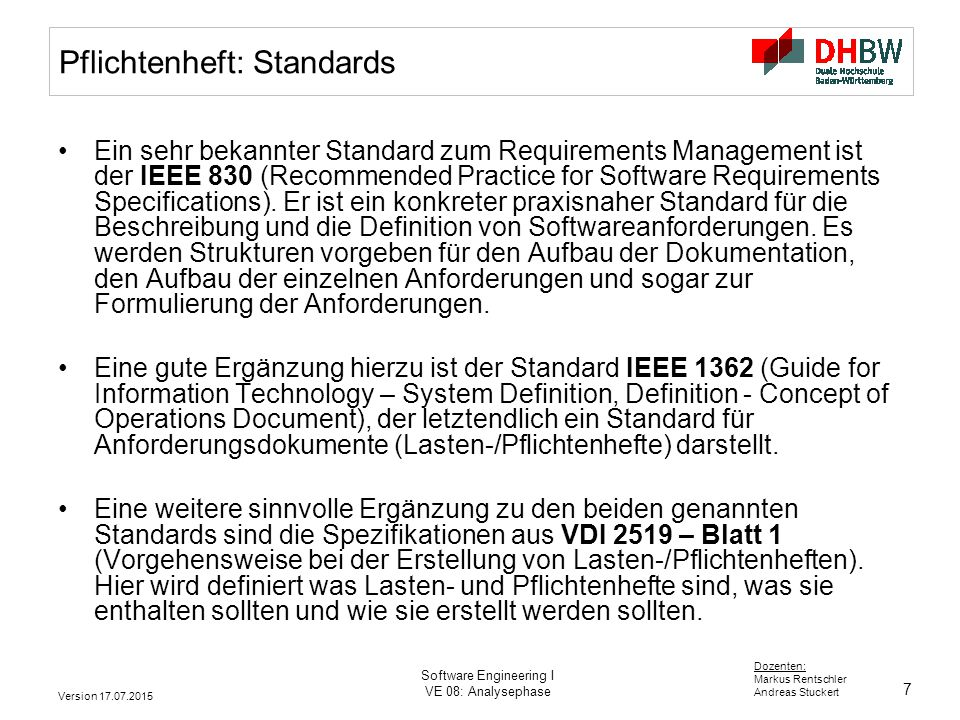 7 Dozenten: Markus Rentschler Andreas Stuckert Version 17.07.2015 Software Engineering I VE 08: Analysephase Pflichtenheft: Standards Ein sehr bekannt