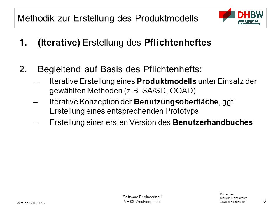 8 Dozenten: Markus Rentschler Andreas Stuckert Version 17.07.2015 Software Engineering I VE 08: Analysephase Methodik zur Erstellung des Produktmodell