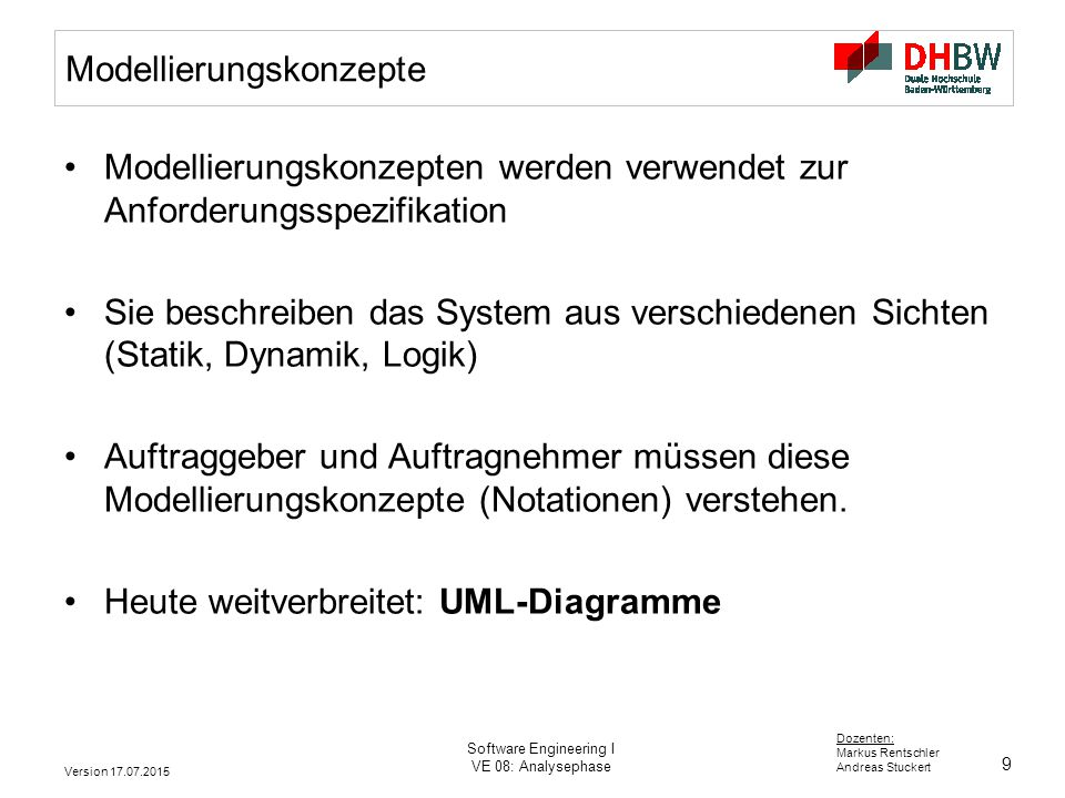 9 Dozenten: Markus Rentschler Andreas Stuckert Version 17.07.2015 Software Engineering I VE 08: Analysephase Modellierungskonzepte Modellierungskonzep