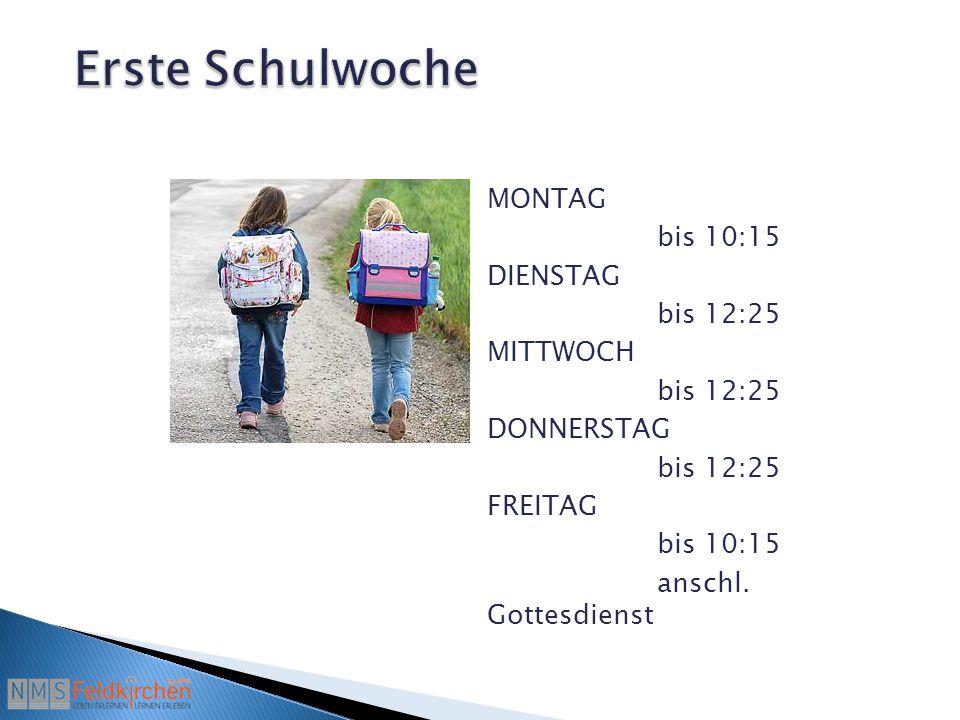 MONTAG bis 10:15 DIENSTAG bis 12:25 MITTWOCH bis 12:25 DONNERSTAG bis 12:25 FREITAG bis 10:15 anschl.