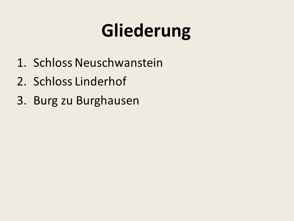 Gliederung 1.Schloss Neuschwanstein 2.Schloss Linderhof 3.Burg zu Burghausen