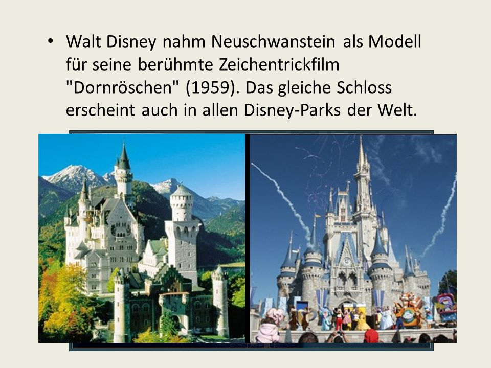 Walt Disney nahm Neuschwanstein als Modell für seine berühmte Zeichentrickfilm