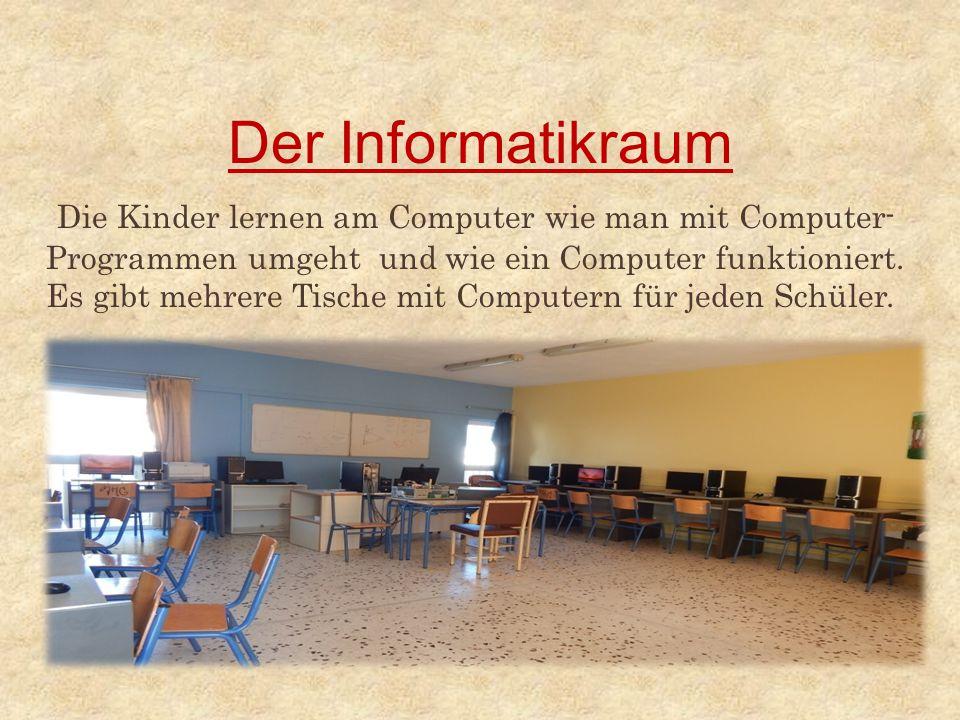 Der Informatikraum Die Kinder lernen am Computer wie man mit Computer- Programmen umgeht und wie ein Computer funktioniert. Es gibt mehrere Tische mit