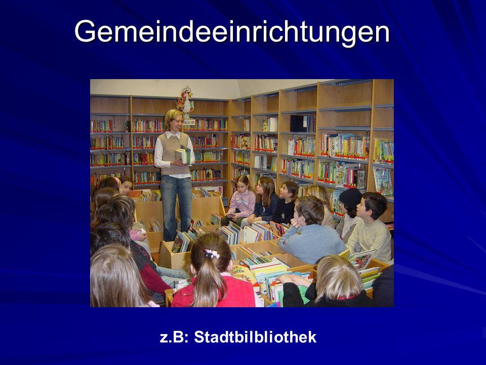 Gemeindeeinrichtungen z.B: Stadtbilbliothek