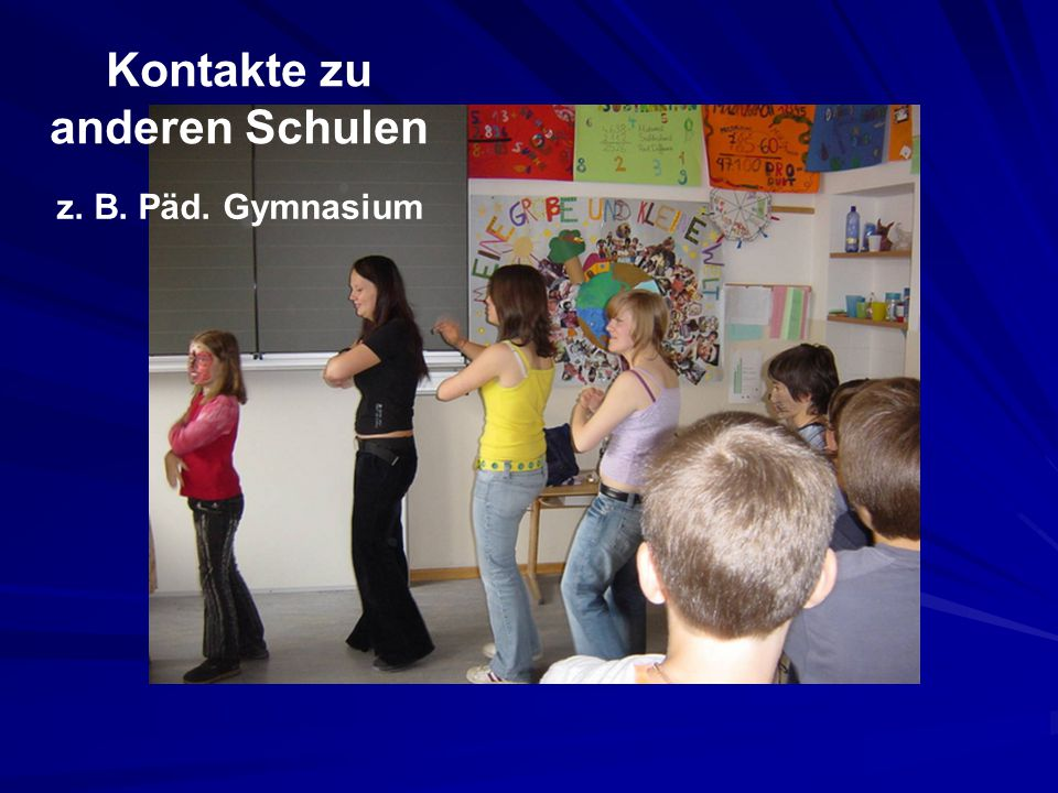 Kontakte zu anderen Schulen z. B. Päd. Gymnasium