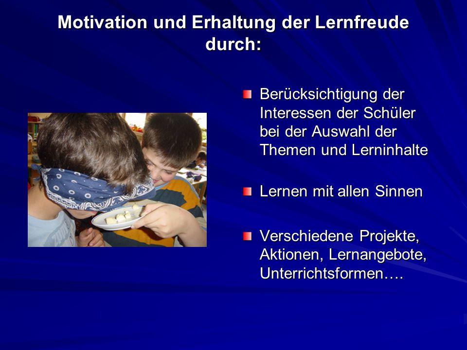 Motivation und Erhaltung der Lernfreude durch: Berücksichtigung der Interessen der Schüler bei der Auswahl der Themen und Lerninhalte Lernen mit allen