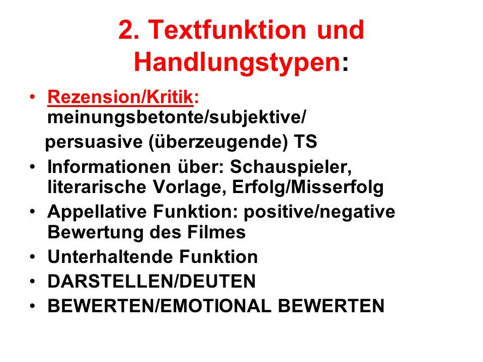2. Textfunktion und Handlungstypen: Rezension/Kritik: meinungsbetonte/subjektive/ persuasive (überzeugende) TS Informationen über: Schauspieler, liter