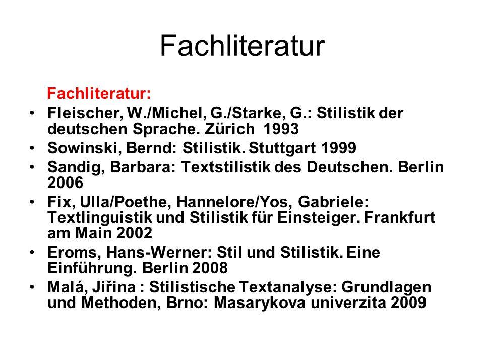Fachliteratur Fachliteratur: Fleischer, W./Michel, G./Starke, G.: Stilistik der deutschen Sprache. Zürich 1993 Sowinski, Bernd: Stilistik. Stuttgart 1