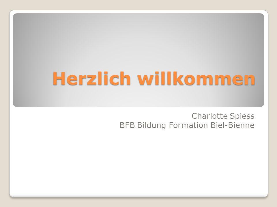 Herzlich willkommen Charlotte Spiess BFB Bildung Formation Biel-Bienne