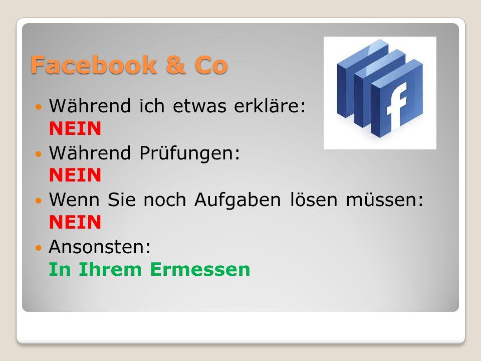 Facebook & Co Während ich etwas erkläre: NEIN Während Prüfungen: NEIN Wenn Sie noch Aufgaben lösen müssen: NEIN Ansonsten: In Ihrem Ermessen