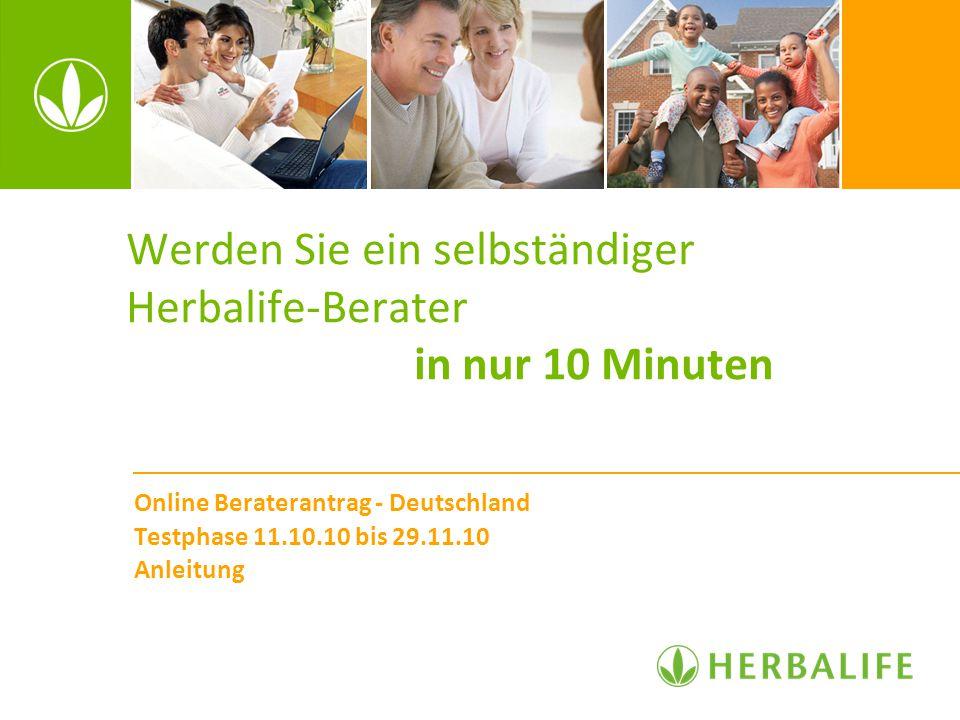 Werden Sie ein selbständiger Herbalife-Berater in nur 10 Minuten Online Beraterantrag - Deutschland Testphase 11.10.10 bis 29.11.10 Anleitung