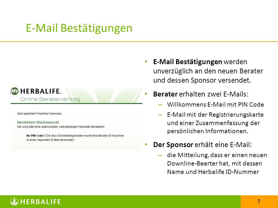 7 E-Mail Bestätigungen E-Mail Bestätigungen werden unverzüglich an den neuen Berater und dessen Sponsor versendet.